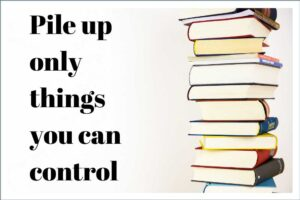 Pile up only things you can control